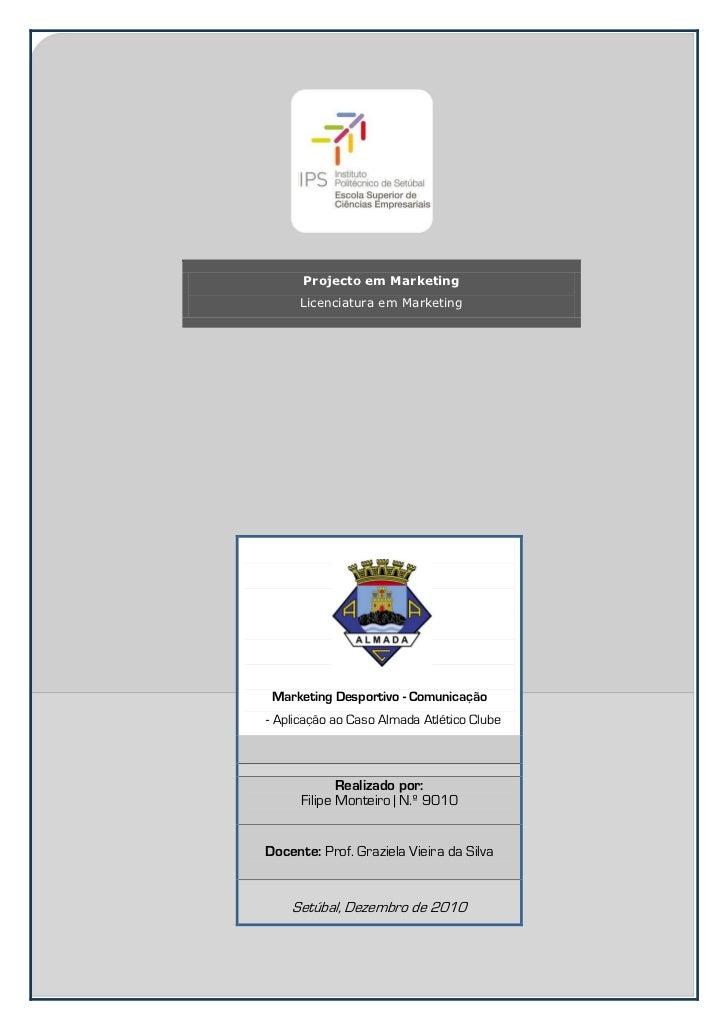 Projecto em Marketing     Licenciatura em Marketing Marketing Desportivo - Comunicação- Aplicação ao Caso Almada Atlético ...