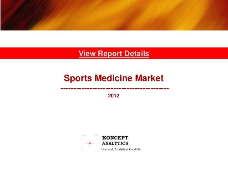 View Report Details Sports Medicine Market-----------------------------------------                 2012