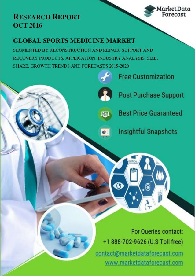 RESEARCH REPORT OCT 2016 GLOBAL SPORTS MEDICINE MARKET SEGMENTED BY RECONSTRUCTION AND REPAIR, SUPPORT AND RECOVERY PRODUC...