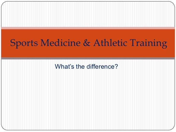 Sports Medicine & Athletic Training         What's the difference?