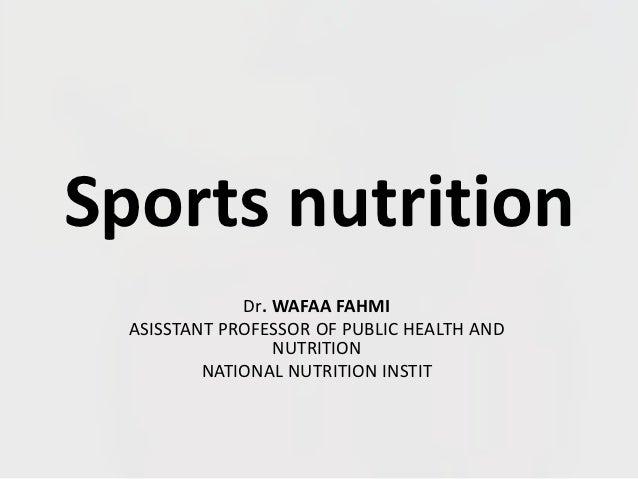 Sports nutrition              Dr. WAFAA FAHMI  ASISSTANT PROFESSOR OF PUBLIC HEALTH AND                  NUTRITION        ...