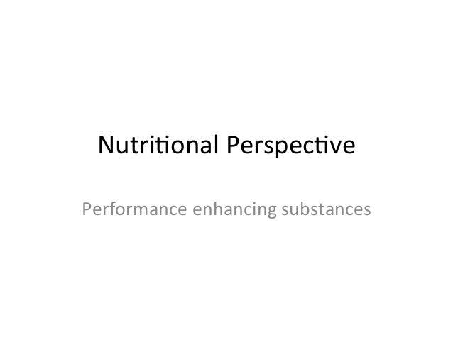 Nutri&onal  Perspec&ve   Performance  enhancing  substances