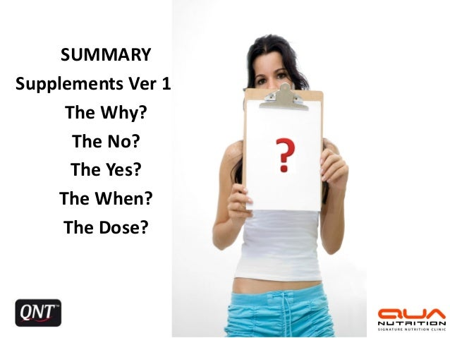 SUMMARY Supplements Ver 1.00 The Why? The No? The Yes? The When? The Dose?