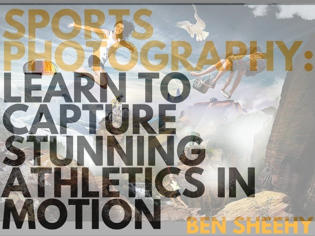 Sports Photography: Learn to Capture Stunning Athletics In Motion | Ben Sheehy