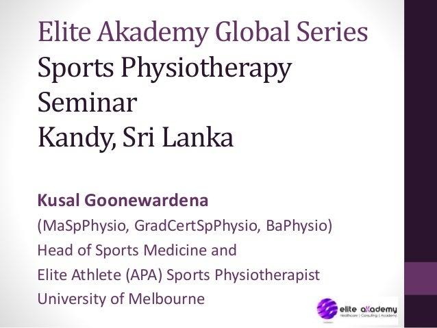 Elite Akademy Global Series Sports Physiotherapy Seminar Kandy, Sri Lanka Kusal Goonewardena (MaSpPhysio, GradCertSpPhysio...