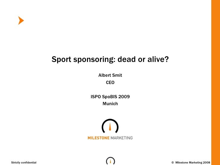 Sport sponsoring: dead or alive? Albert Smit CEO ISPO SpoBIS 2009 Munich