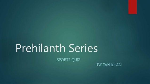 Prehilanth Series SPORTS QUIZ -FAIZAN KHAN