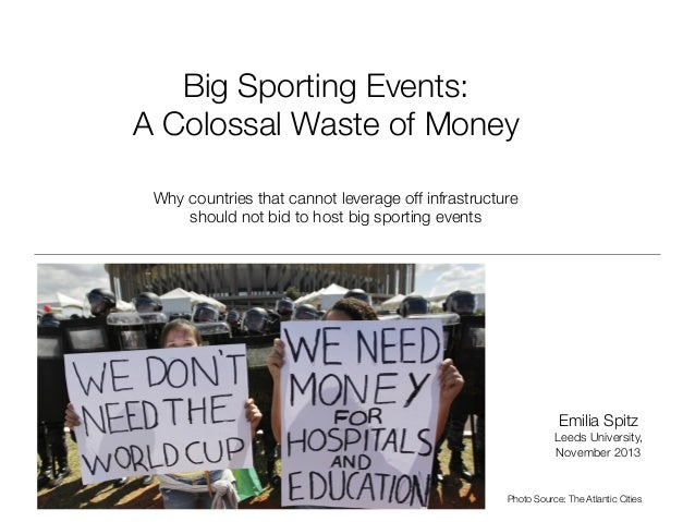 Big Sporting Events: ! A Colossal Waste of Money Why countries that cannot leverage off infrastructure  should not bid to ...