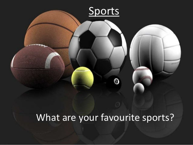 Sports  What are your favourite sports?