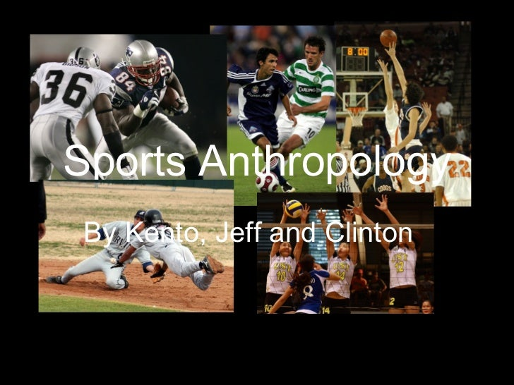 Sports Anthropology By Kento, Jeff and Clinton