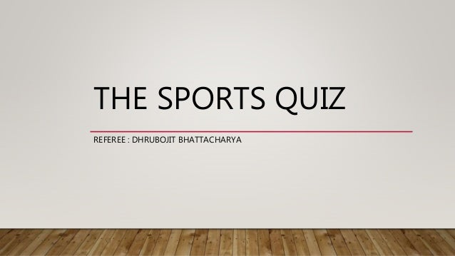 THE SPORTS QUIZ REFEREE : DHRUBOJIT BHATTACHARYA