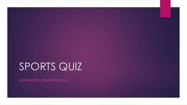 SPORTS QUIZ QUIZMASTER - PULKIT ROHILLA