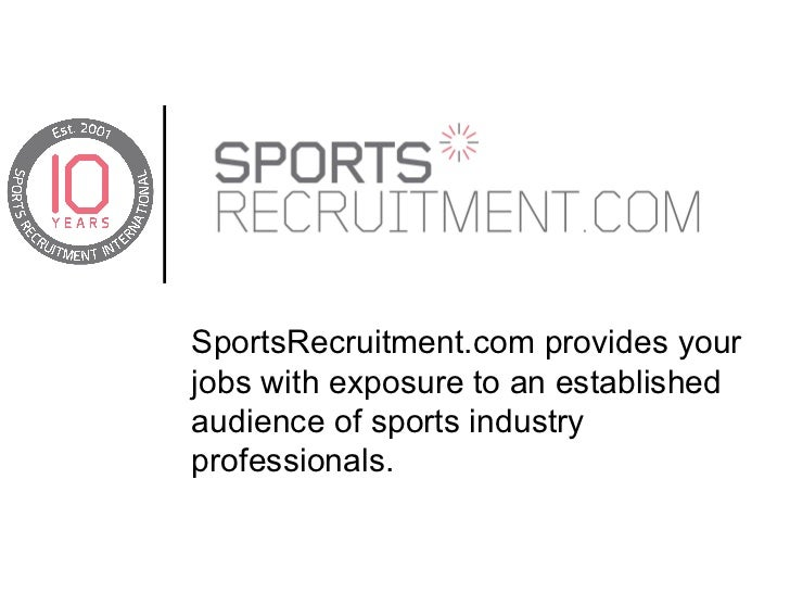 SportsRecruitment.com provides your jobs with exposure to an established audience of sports industry professionals.