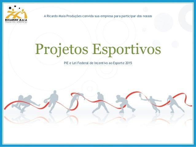 Projetos Esportivos A Ricardo Maia Produções convida sua empresa para participar dos nossos PIE e Lei Federal de Incentivo...
