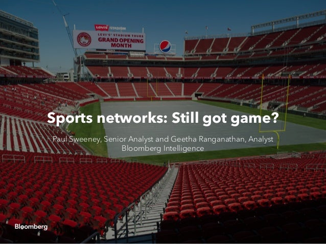 Sports networks: Still got game? Paul Sweeney, Senior Analyst and Geetha Ranganathan, Analyst Bloomberg Intelligence