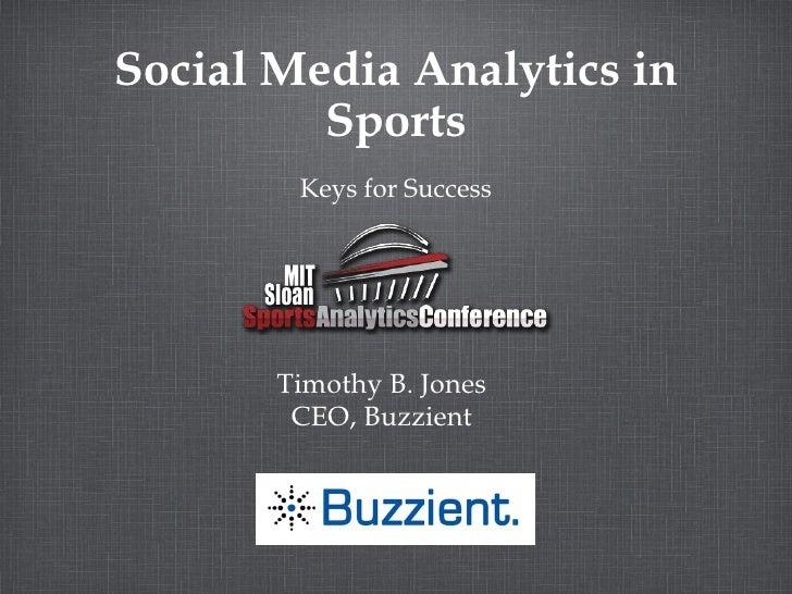 Social Media Analytics in Sports <ul><li>Keys for Success </li></ul>Timothy B. Jones CEO, Buzzient