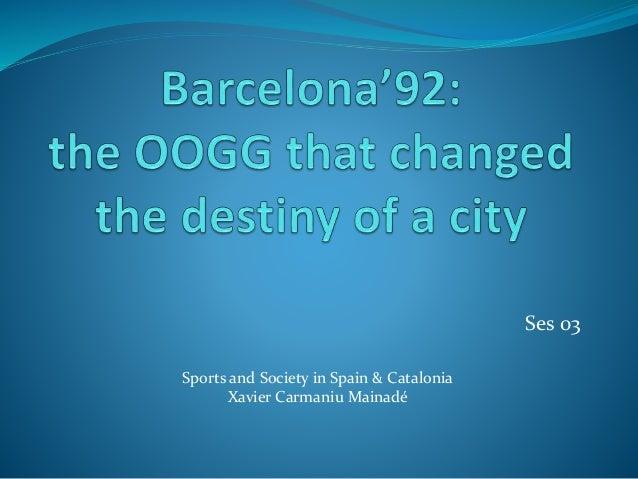 Ses 03 Sports and Society in Spain & Catalonia Xavier Carmaniu Mainadé