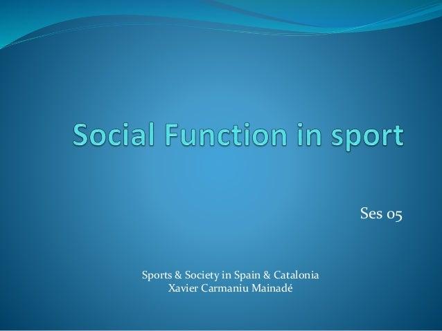 Ses 05 Sports & Society in Spain & Catalonia Xavier Carmaniu Mainadé