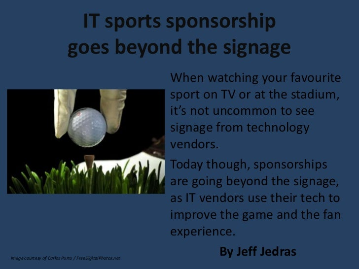 IT sports sponsorship                            goes beyond the signage                                                  ...