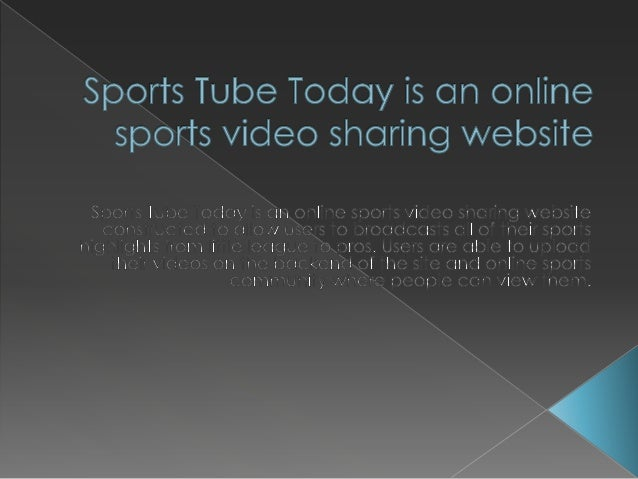 About usSports Tube Today is an online sports video sharing websiteconstructed to allow users to broadcasts all of their s...