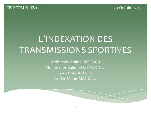 L'INDEXATION DES TRANSMISSIONS SPORTIVES Mohamed Amine BERGACH Mohammed Salim BOUHADDIOUI Soukaina FAROUKI Adrian-Victor M...
