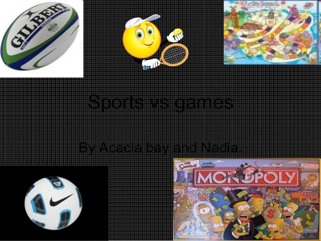 Sports vs games By Acacia bay and Nadia.