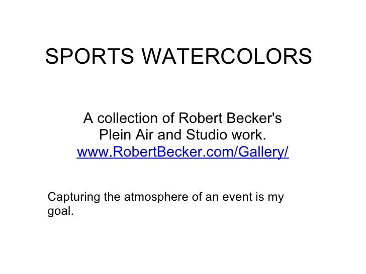SPORTS WATERCOLORS        A collection of Robert Becker's         Plein Air and Studio work.      www.RobertBecker.com/Gal...