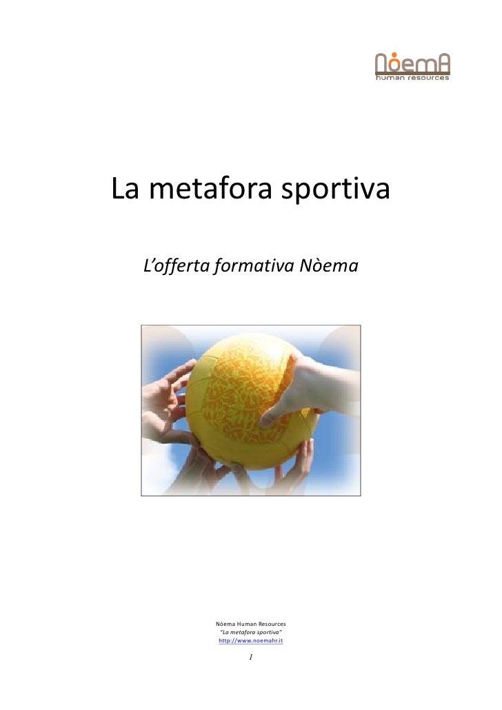 "La metafora sportiva  L'offerta formativa Nòema          Nòema Human Resources           ""La metafora sportiva""           ..."