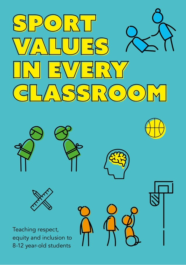 SPORT VALUES IN EVERY CLASSROOM Teaching respect, equity and inclusion to 8-12 year-old students