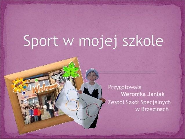 Przygotowała Weronika Janiak Zespół Szkół Specjalnych w Brzezinach