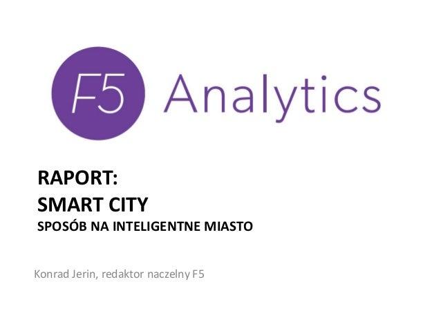 RAPORT:SMART CITYSPOSÓB NA INTELIGENTNE MIASTOKonrad Jerin, redaktor naczelny F5