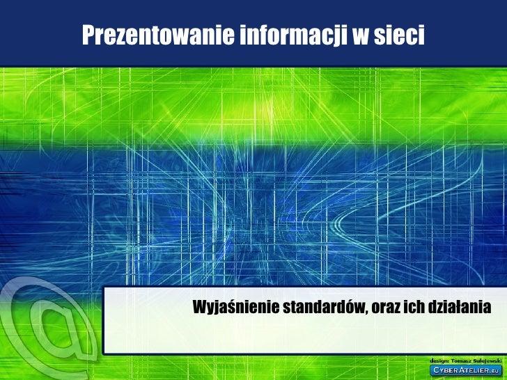 Prezentowanie informacji w sieci Wyjaśnienie standardów, oraz ich działania