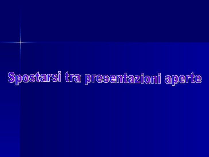 Se hai aperto più presentazioni puoi passare da una presentazione all'altra con le icone della barra delle applicazioni a ...