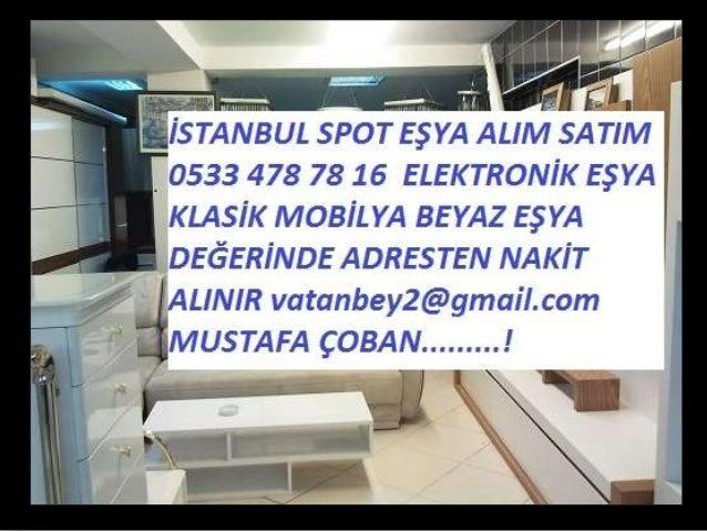 İSTANBUL SPOT İKİNCİ EL EŞYA ALIM SATIM 0533 478 78 16