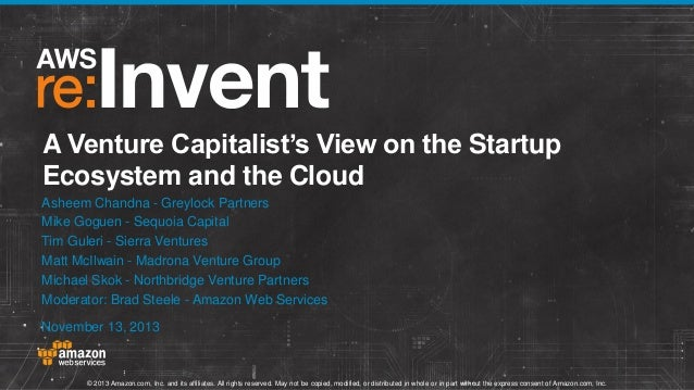 A Venture Capitalist's View on the Startup Ecosystem and the Cloud Asheem Chandna - Greylock Partners Mike Goguen - Sequoi...