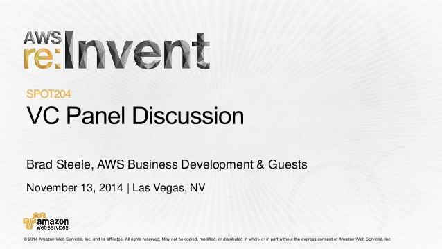 November 13, 2014 | Las Vegas, NV  SPOT204  Brad Steele, AWS Business Development & Guests