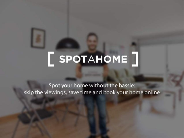 Spot your home without the hassle: skip the viewings, save time and book your home online