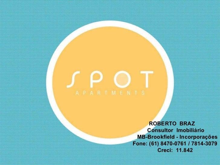 ROBERTO BRAZ   Consultor Imobiliário    MB-Brookfield - Incorporações   Fone: (61) 8470-0761 / 7814-3079   Cre...