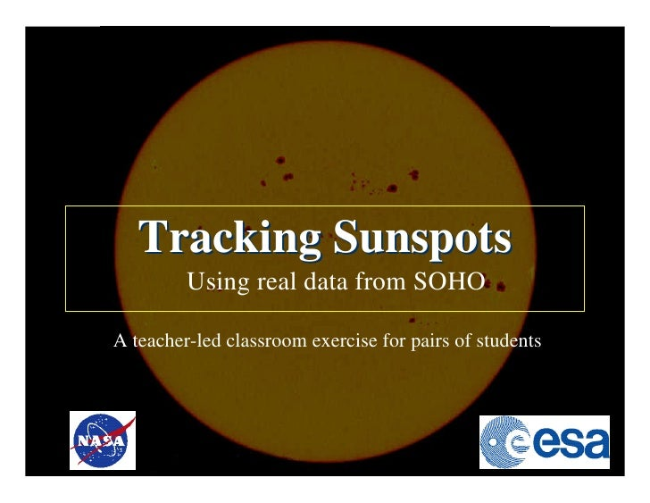 Tracking Sunspots          Using real data from SOHO  A teacher-led classroom exercise for pairs of students
