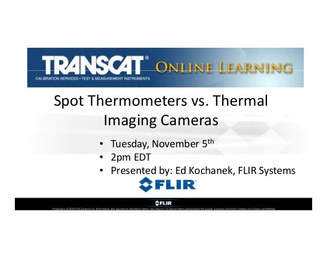 Spot Thermometers vs. Thermal  Spot Thermometers vs Thermal Imaging Cameras  g g • Tuesday, November 5th • 2 2pm EDT EDT •...