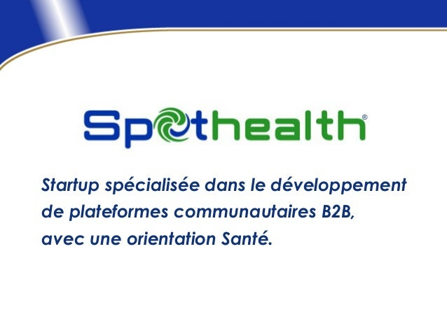 ®Startup spécialisée dans le développementde plateformes communautaires B2B,avec une orientation Santé.