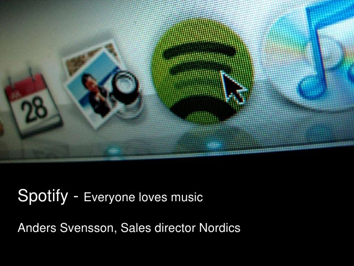 Spotify - Everyone loves music<br />Anders Svensson, Sales director Nordics<br />