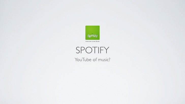 SPOTIFYYouTube of music?