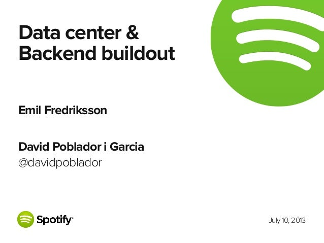 July 10, 2013 Data center & Backend buildout Emil Fredriksson David Poblador i Garcia @davidpoblador