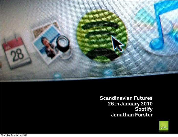 Scandinavian Futures                                 26th January 2010                                           Spotify  ...