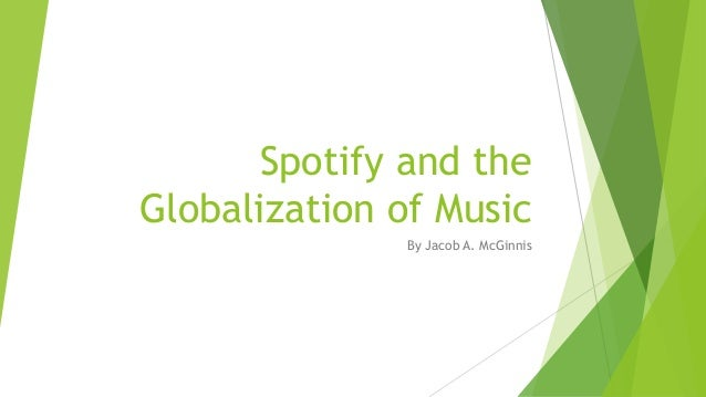 Spotify and the Globalization of Music By Jacob A. McGinnis