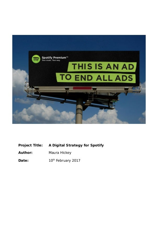 Project Title: A Digital Strategy for Spotify Author: Maura Hickey Date: 10th February 2017