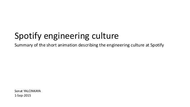 Sonat YALCINKAYA 1-Sep-2015 Spotify engineering culture Summary of the short animation describing the engineering culture ...