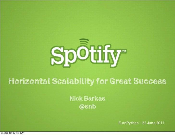 Horizontal Scalability for Great Success                          Nick Barkas                            @snb             ...
