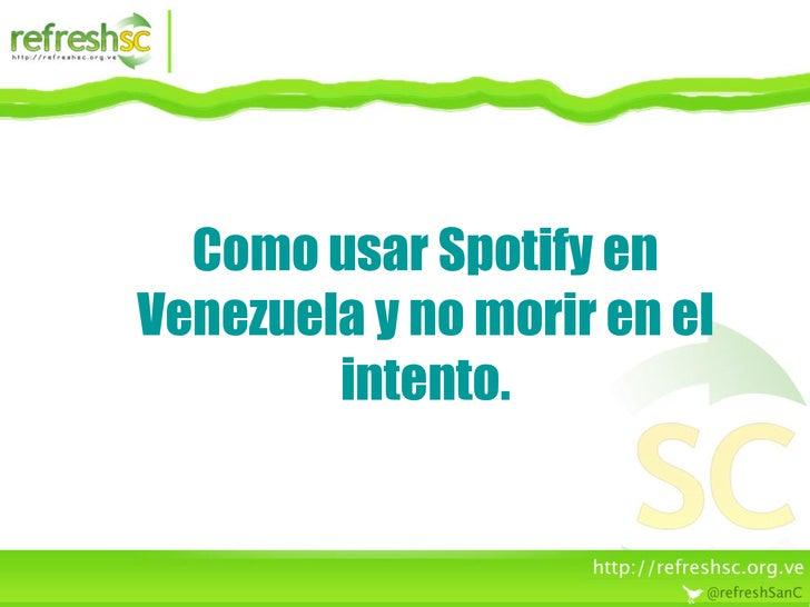 Como usar Spotify en Venezuela y no morir en el         intento.